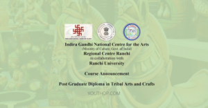 2019 Post Graduate Diploma in Tribal Arts  Crafts at Indira Gandhi National Center for the Arts