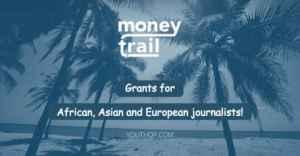 Subventions «Money Trail» pour les journalistes africains, asiatiques et européens 2019