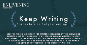KEEP WRITING | Writing Contest 2019 | Enlivening Emotions