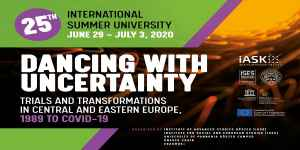 XXV. International Summer University 2020  Dancing with Uncertainty:  Trials and Transformations in Central and Eastern Europe, 1989 to COVID-19