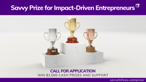 Savvy Prize for Impact-Driven Entrepreneurs (Win $3,000 Cash Prizes and Support)